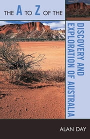 The A to Z of the Discovery and Exploration of Australia ebook by Alan Day