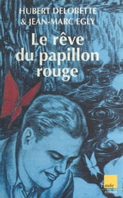 Le Rêve du papillon rouge ebook by Hubert Delobette, Jean-Marc Egly
