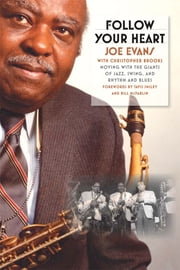 Follow Your Heart: Moving with the Giants of Jazz, Swing, and Rhythm and Blues ebook by Joe Evans,Christopher Brooks