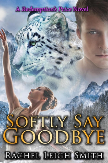 Softly Say Goodbye - Redemption's Price, #3 ebook by Rachel Leigh Smith