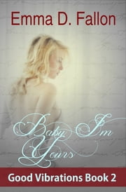 Baby, I'm Yours - Good Vibrations, Book 2 ebook by Emma Fallon