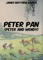 Peter Pan (Peter and Wendy) - Extended Annotated & Illustrated Edition ebook by James Matthew Barrie,Francis D. Bedford
