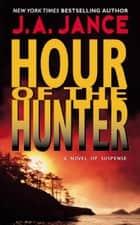 Hour of the Hunter ebook by J. A Jance
