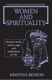Women and Spirituality: The Roles Women Play in Religion and Society ebook by Kristina Benson