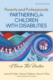 Parents and Professionals Partnering for Children With Disabilities - A Dance That Matters ebook by Janice M. Fialka,Arlene K. Feldman,Karen C. Mikus