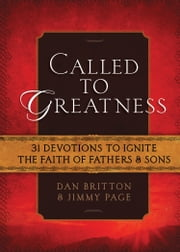 Called to Greatness - 31 Devotions to Ignite the Faith of Fathers & Sons ebook by Dan Britton,Jimmy Page