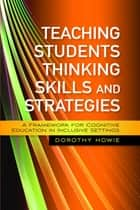 Teaching Students Thinking Skills and Strategies ebook by Dorothy Howie