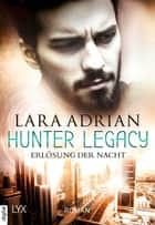 Hunter Legacy - Erlösung der Nacht eBook by Lara Adrian