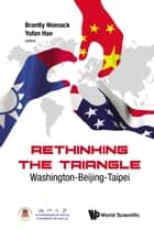 Rethinking the Triangle - Washington-Beijing-Taipei ebook by Brantly Womack, Yufan Hao