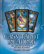 Easy Tarot Reading - The Process Revealed in Ten True Readings ebook by Josephine Ellershaw