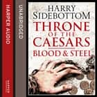 Blood and Steel (Throne of the Caesars, Book 2) audiobook by Harry Sidebottom