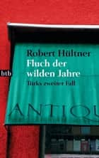 Fluch der wilden Jahre - Türks zweiter Fall ebook by Robert Hültner