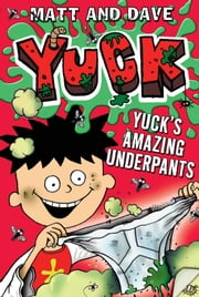 Yuck's Amazing Underpants ebook by Matt and Dave, Nigel Baines