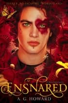 Ensnared (Splintered Series #3) - Splintered Book Three ebook by A. G. Howard