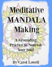 Meditative Mandala Making ebook by Carol Lowell