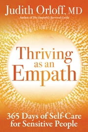 Thriving as an Empath - 365 Days of Self-Care for Sensitive People ebook by Judith Orloff, MD