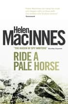 Ride a Pale Horse ebook by Helen MacInnes
