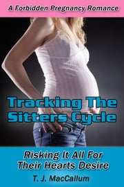Tracking The Sitters Cycle: A Forbidden Pregnancy Romance ebook by TJ MacCallum