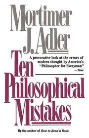 Ten Philosophical Mistakes ebook by Mortimer J. Adler