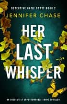 Her Last Whisper - An absolutely unputdownable crime thriller eBook by Jennifer Chase
