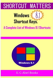 Windows 8.1 Shortcut Keys - Shortcut Matters ebook by U. C-Abel Books