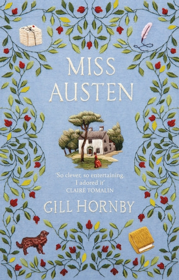 Miss Austen - the #1 bestseller and one of the best novels of 2020 according to the Times, Observer, Stylist and more ebook by Gill Hornby