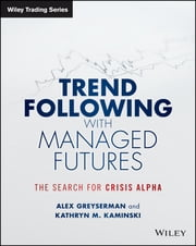 Trend Following with Managed Futures - The Search for Crisis Alpha ebook by Alex Greyserman,Kathryn Kaminski