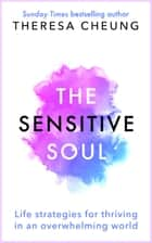 The Sensitive Soul - Life strategies for thriving in an overwhelming world ebook by Theresa Cheung