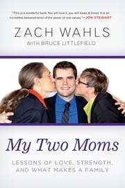 My Two Moms - Lessons of Love, Strength, and What Makes a Family ebook by Zach Wahls