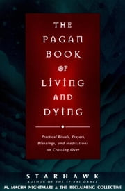 The Pagan Book of Living and Dying ebook by Starhawk,M. Macha NightMare