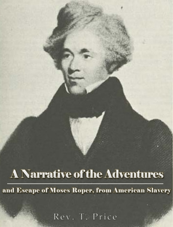 A Narrative of the Adventures and Escape of Moses Roper, from American Slavery ebook by Rev. T. Price
