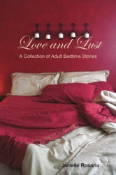 Love and Lust: A Collection of Adult Bedtime Stories ebook by Jantelle Rosaria
