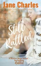 Still Rattled - The Baxter Boys ~ Rattled, #1 ebook by Jane Charles