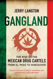 Gangland - The Rise of the Mexican Drug Cartels from El Paso to Vancouver ebook by Jerry Langton