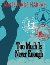 Too Much Is Never Enough ebook by James Wade Harrah
