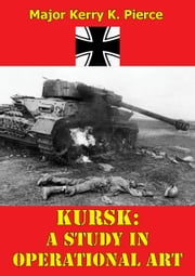 Kursk: A Study In Operational Art ebook by Major Kerry K. Pierce