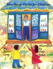 New Aesop Fables for Children : Volume 2 ebook by Robert Long,Yuko Sakai