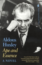 Ape and Essence - A Novel eBook by Aldous Huxley