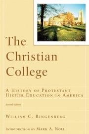 The Christian College (RenewedMinds) - A History of Protestant Higher Education in America ebook by William C. Ringenberg