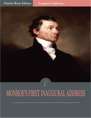 Inaugural Addresses: President James Monroes First Inaugural Address (Illustrated) ebook by James Monroe