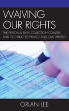 Waiving Our Rights ebook by Orlan Lee