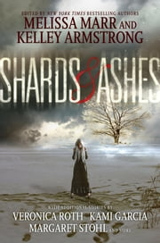 Shards and Ashes ebook by Melissa Marr, Kelley Armstrong, Veronica Roth,...