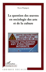 La question des oeuvres en sociologie des arts et de la culture ebook by Bruno Pequignot