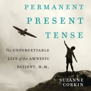 Permanent Present Tense - The Unforgettable Life of the Amnesiac Patient, H. M. audiobook by Suzanne Corkin