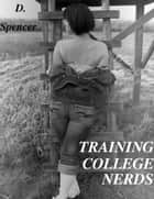 Training College Nerds ebook by D. Spencer