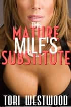The Mature MILF's Substitute (Cougar Ageplay Lactation Fantasy) ebook by Tori Westwood