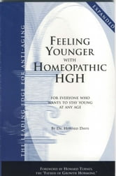 Feeling Younger with Homeopathic HGH - For Everyone Who Wants To Stay Young At Any Age ebook by Dr. Howard Davis