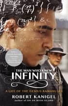 The Man Who Knew Infinity ebook by Robert Kanigel