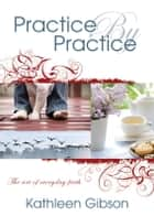 Practice By Practice ebook by Kathleen Gibson