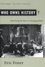 Who Owns History? - Rethinking the Past in a Changing World ebook by Eric Foner